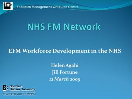 EFM Workforce Development in the NHS Helen Agahi Jill Fortune 12 March 2009.