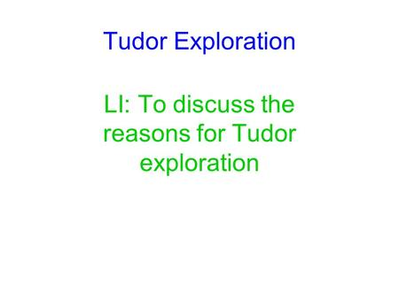 LI: To discuss the reasons for Tudor exploration