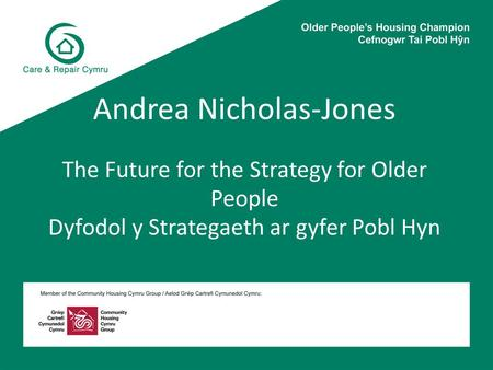 Andrea Nicholas-Jones The Future for the Strategy for Older People Dyfodol y Strategaeth ar gyfer Pobl Hyn.