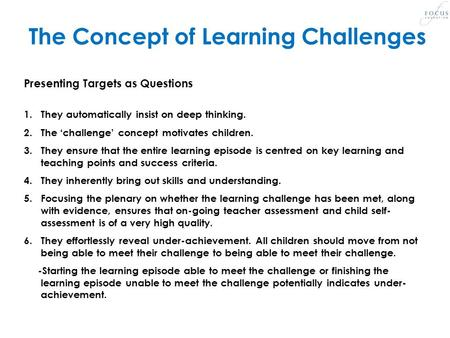 The Concept of Learning Challenges Presenting Targets as Questions 1.They automatically insist on deep thinking. 2.The 'challenge' concept motivates children.