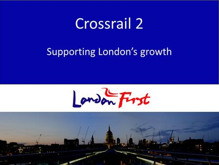 2009 Priorities & issues John Dickie Crossrail 2 Supporting London's growth.