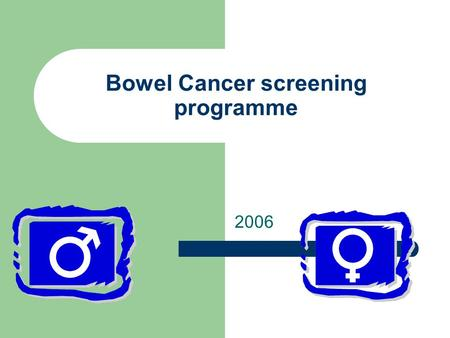 Bowel Cancer screening programme 2006. The Facts Third most common Cancer in the UK. The Second most common cause of cancer deaths in the UK (approx 16,100.