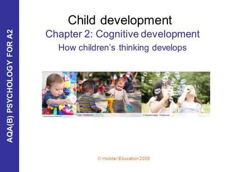 Chapter 2: Cognitive development How children's thinking develops