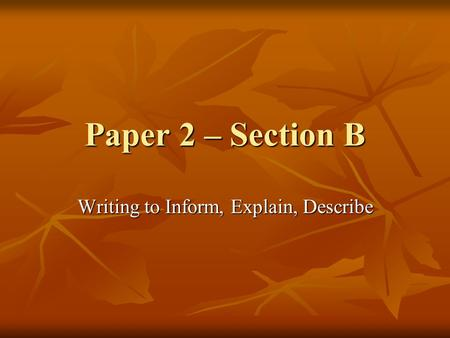 Paper 2 – Section B Writing to Inform, Explain, Describe.