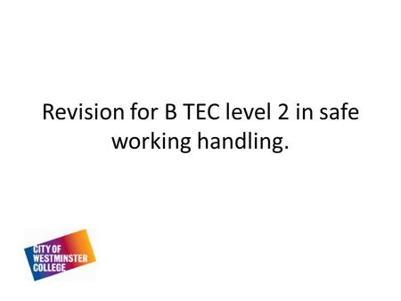 Revision for B TEC level 2 in safe working handling.