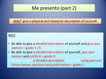 Me presento (part 2) WALT: give a physical and character description of yourself. WILF: Be able to give a detailed description of yourself and give your.