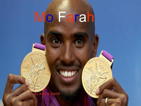 Mo Farah By Amy & Sam!! Early life Born: March 23 1983 Age:29 Mo Farah was born in Somalia and moved to England when he was 8 years old. He has a twin.