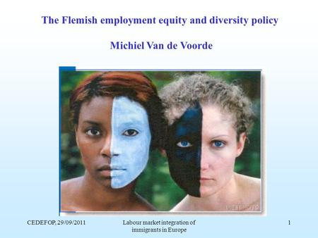 CEDEFOP, 29/09/2011Labour market integration of immigrants in Europe 1 The Flemish employment equity and diversity policy Michiel Van de Voorde.