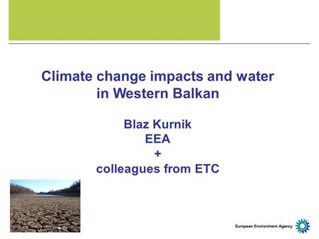 Climate change impacts and water in Western Balkan Blaz Kurnik EEA + colleagues from ETC.