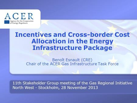 SG MEETING GRI NW– 28 N OVEMBER 2013 Incentives and Cross-border Cost Allocation in the Energy Infrastructure Package Benoît Esnault (CRE) Chair of the.