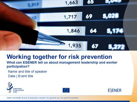 Safety and health at work is everyone's concern. It's good for you. It's good for business. Working together for risk prevention What can ESENER tell us.