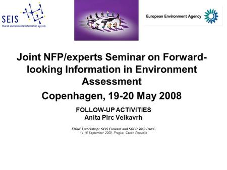 Joint NFP/experts Seminar on Forward- looking Information in Environment Assessment Copenhagen, 19-20 May 2008 FOLLOW-UP ACTIVITIES Anita Pirc Velkavrh.