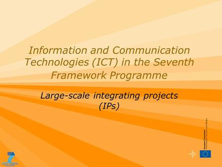 Information and Communication Technologies (ICT) in the Seventh Framework Programme Large-scale integrating projects (IPs)