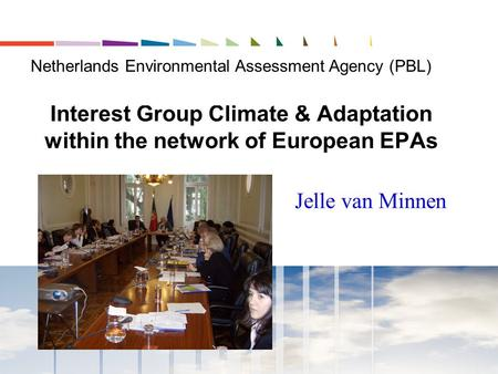 Interest Group Climate & Adaptation within the network of European EPAs Jelle van Minnen Netherlands Environmental Assessment Agency (PBL)