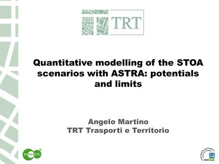 Quantitative modelling of the STOA scenarios with ASTRA: potentials and limits Angelo Martino TRT Trasporti e Territorio.