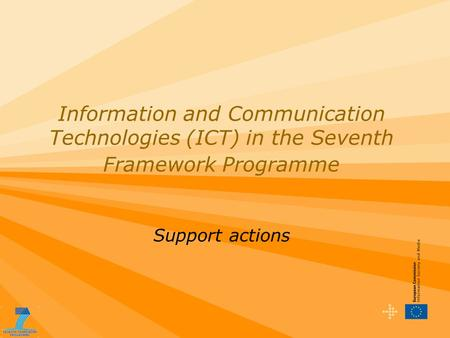 Information and Communication Technologies (ICT) in the Seventh Framework Programme Support actions.