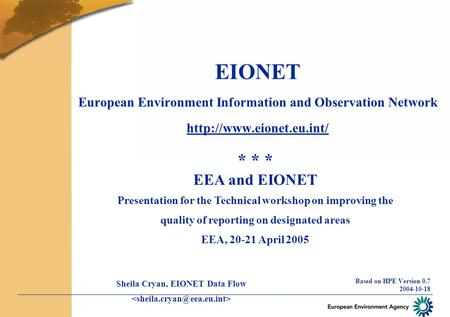 EIONET European Environment Information and Observation Network  Based on HPE Version 0.7 2004-10-18 * * * EEA and EIONET Presentation.