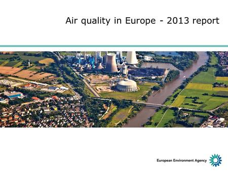 Air quality in Europe - 2013 report. Air pollution impacts human health, contributes to climate change and damages ecosystems. Here are some of the pollutants.