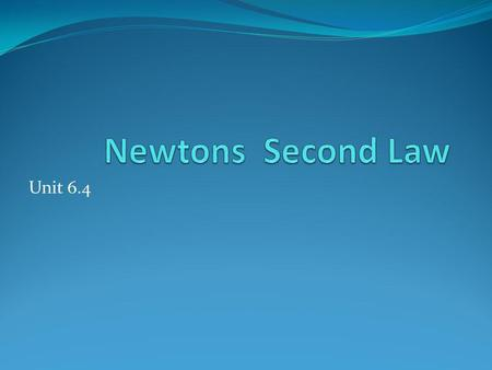 Newtons Second Law Unit 6.4.
