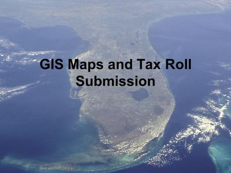 1 GIS Maps and Tax Roll Submission. 2 Exporting A New Shapefile.