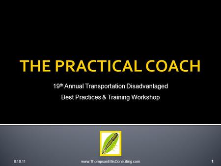 8.10.11www.ThompsonEllisConsulting.com 1 19 th Annual Transportation Disadvantaged Best Practices & Training Workshop.
