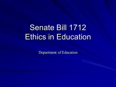 Senate Bill 1712 Ethics in Education Department of Education.