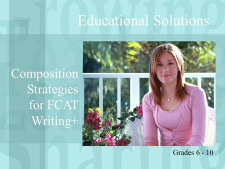 Educational Solutions Composition Strategies for FCAT Writing+ Grades 6 - 10.