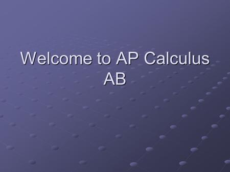Welcome to AP Calculus AB. Goal My goal is to prepare you for a rigorous examination on May 9 th. Passing this exam will be a huge achievement. No one.
