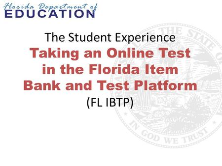 The Student Experience Taking an Online Test in the Florida Item Bank and Test Platform (FL IBTP)