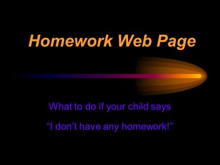 "Homework Web Page What to do if your child says ""I don't have any homework!"""