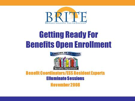 Getting Ready For Benefits Open Enrollment Benefit Coordinators/ESS Resident Experts Elluminate Sessions November 2008.