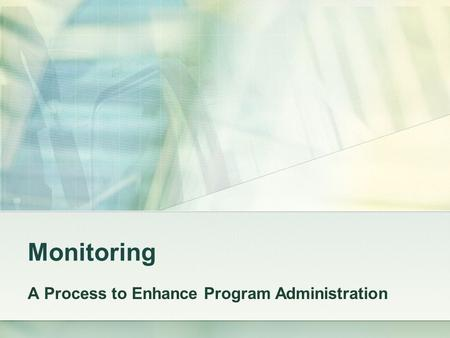 Monitoring A Process to Enhance Program Administration.