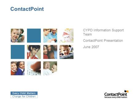 ContactPoint CYPD Information Support Team ContactPoint Presentation June 2007.