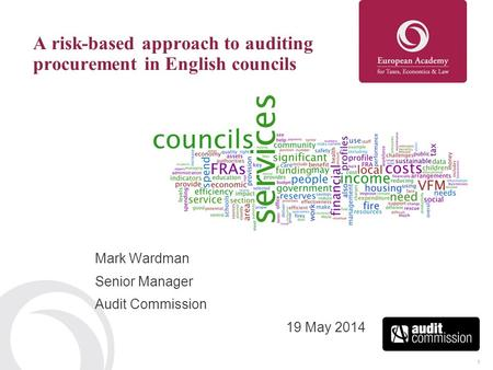 1 A risk-based approach to auditing procurement in English councils Mark Wardman Senior Manager Audit Commission 19 May 2014.