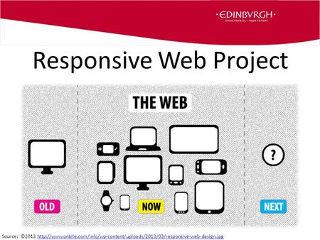 Responsive Web Project Source: ©2013
