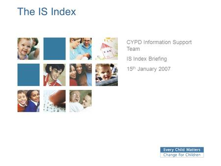 The IS Index CYPD Information Support Team IS Index Briefing