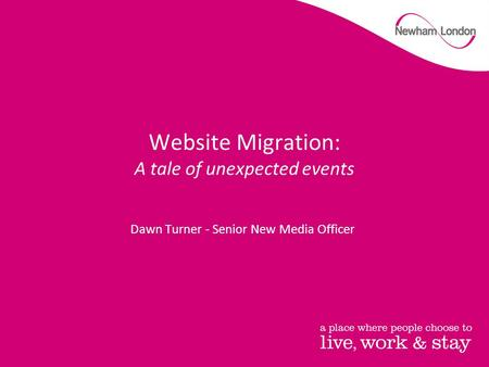 Website Migration: A tale of unexpected events Dawn Turner - Senior New Media Officer.