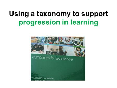 Using a taxonomy to support progression in learning.