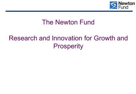 The Newton Fund Research and Innovation for Growth and Prosperity.