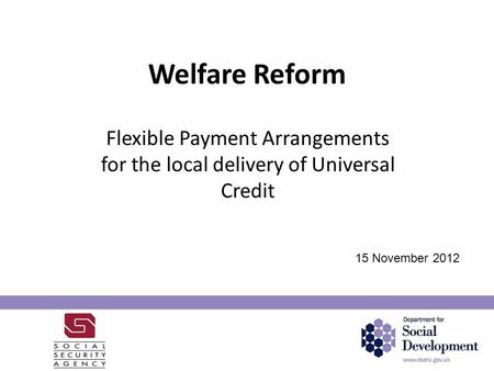 Welfare Reform Flexible Payment Arrangements for the local delivery of Universal Credit 15 November 2012.