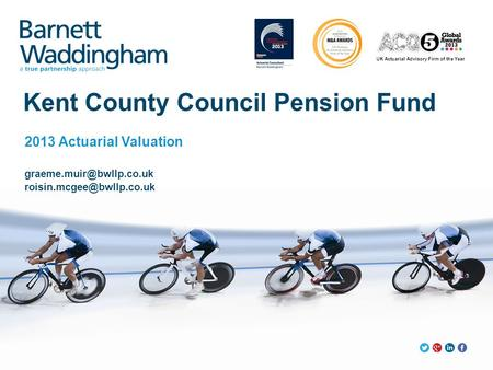 UK Actuarial Advisory Firm of the Year Kent County Council Pension Fund 2013 Actuarial Valuation