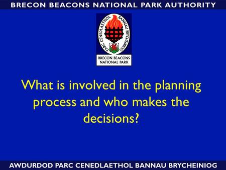 What is involved in the planning process and who makes the decisions?