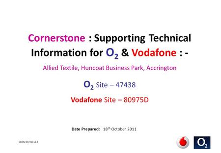 CORN/09/014 v1.3 Cornerstone : Supporting Technical Information for O 2 & Vodafone : - Allied Textile, Huncoat Business Park, Accrington O 2 Site – 47438.