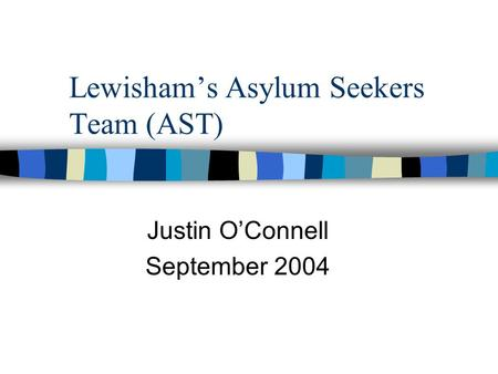 Lewisham's Asylum Seekers Team (AST) Justin O'Connell September 2004.