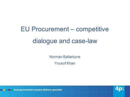EU Procurement – competitive dialogue and case-law Norman Ballantyne Yousof Khan.