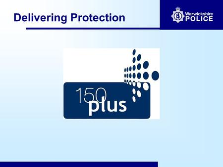 Delivering Protection.  Community expectations - protection, value for money  They expect the police to:  Prevent crime and disorder,  Respond to.