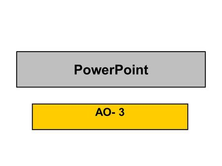 PowerPoint AO- 3. Task 8: PowerPoint A Create an electronic slide presentation of at least three slides which will support you giving a talk to a new.
