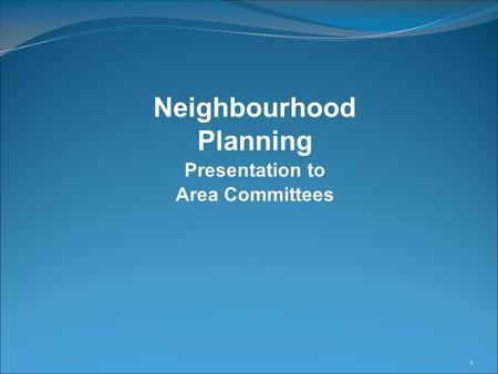1 Neighbourhood Planning Presentation to Area Committees.
