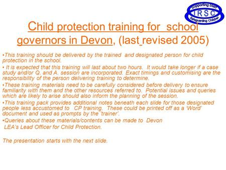 C hild protection training for school governors in Devon, (last revised 2005) This training should be delivered by the trained and designated person for.