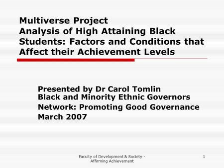 Faculty of Development & Society - Affirming Achievement 1 Multiverse Project Analysis of High Attaining Black Students: Factors and Conditions that Affect.